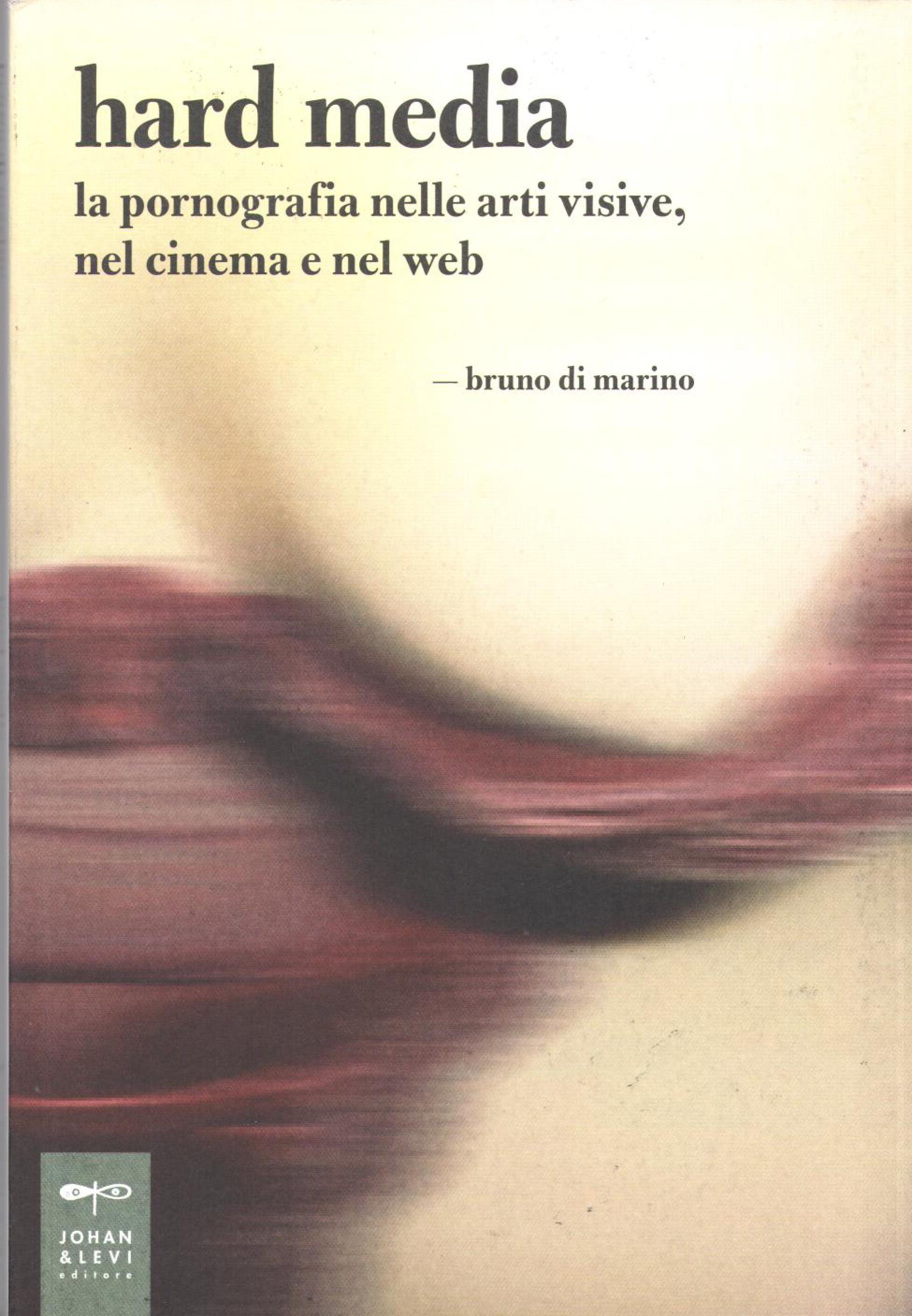 Bruno Di Marino, Hard Media, La pornografia nelle arti visive, nel cinema e nel web, Johan & Levi, 2013